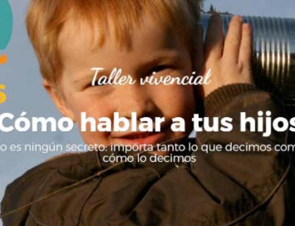 Taller vivencial: Como hablar a tus hijos